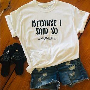 Tops - Because I Said So #momlife Shirt